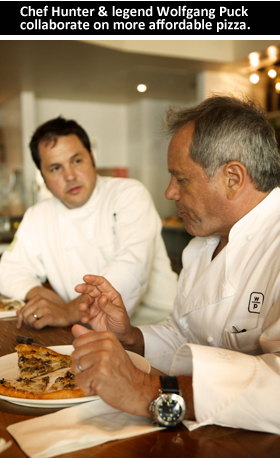 Chef Hunter & legend Wolfgang Puck collaborate on more affordable pizza.