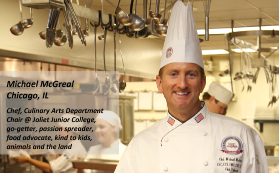 Chef McGreal is the Culinary Arts Dept. Chair at Joliet Junior College in Joliet, Ill